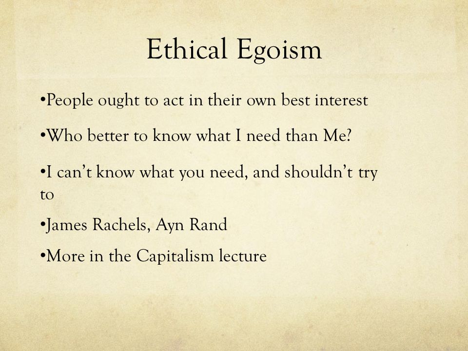 Ethical Egoism People ought to act in their own best interest