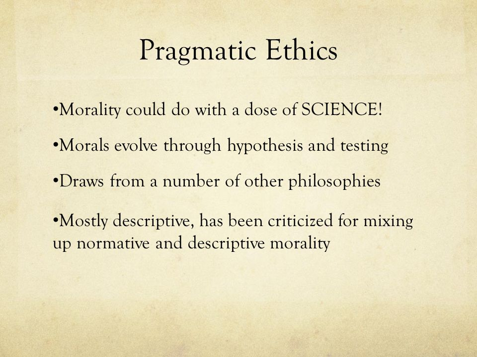 Pragmatic Ethics Morality could do with a dose of SCIENCE!