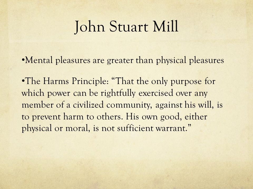 John Stuart Mill Mental pleasures are greater than physical pleasures