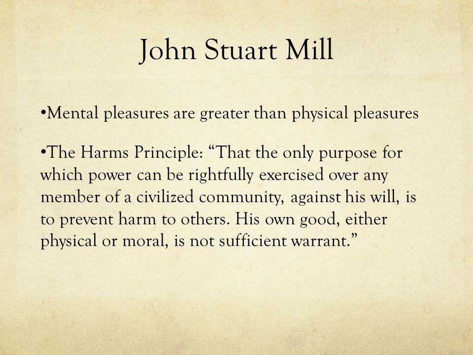 John Stuart Mill Mental pleasures are greater than physical pleasures