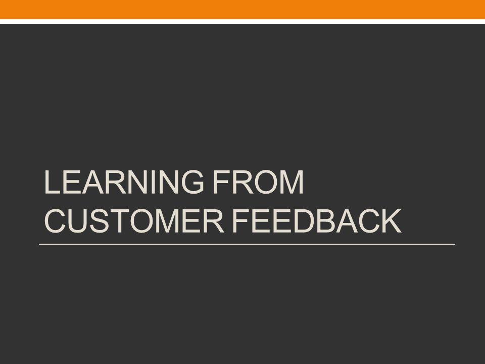Learning from Customer Feedback