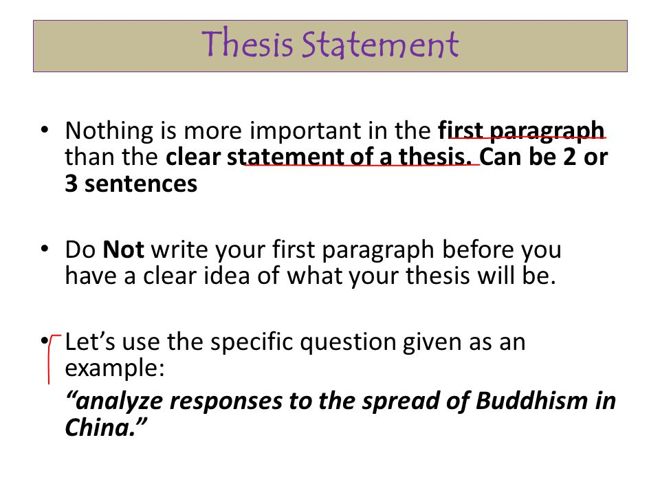 Thesis Statement Nothing is more important in the first paragraph than the clear statement of a thesis. Can be 2 or 3 sentences.