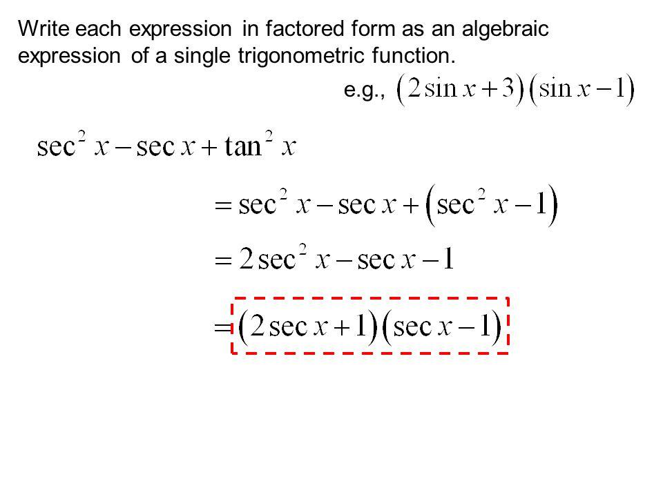 Write each expression in factored form as an algebraic