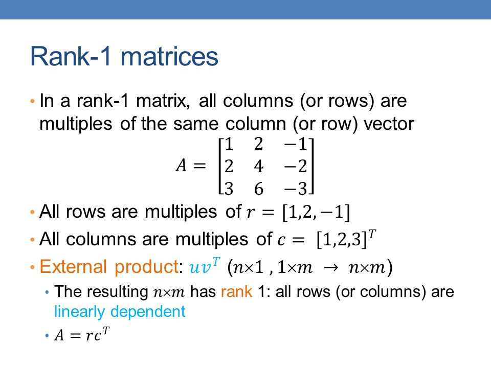 Rank-1 matrices In a rank-1 matrix, all columns (or rows) are multiples of the same column (or row) vector.