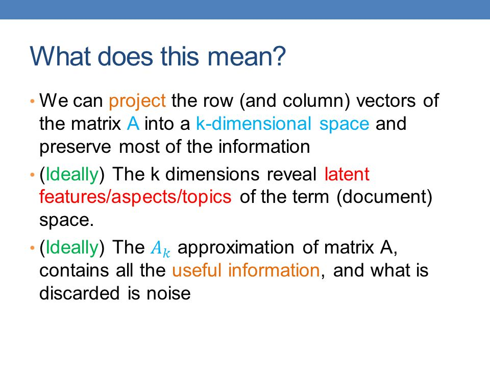 What does this mean We can project the row (and column) vectors of the matrix A into a k-dimensional space and preserve most of the information.