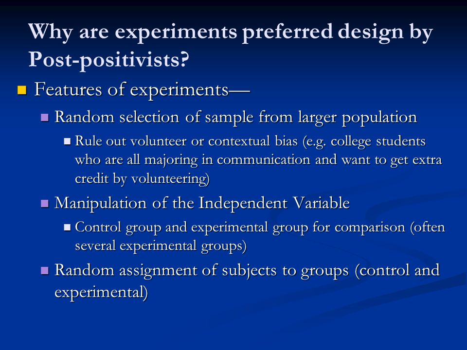 Why are experiments preferred design by Post-positivists