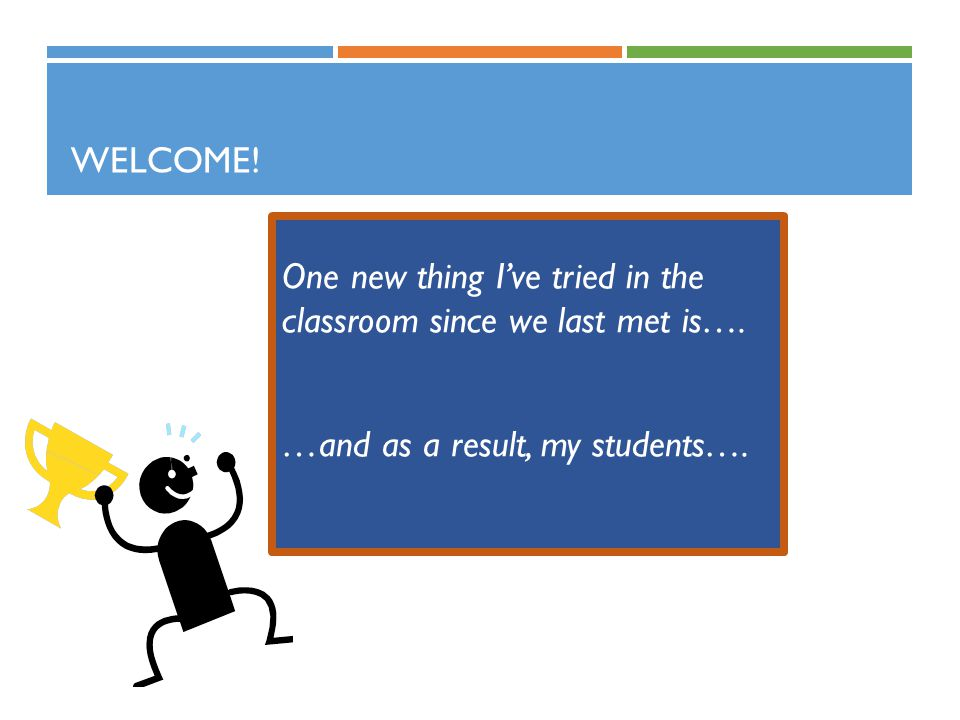 One new thing I've tried in the classroom since we last met is….