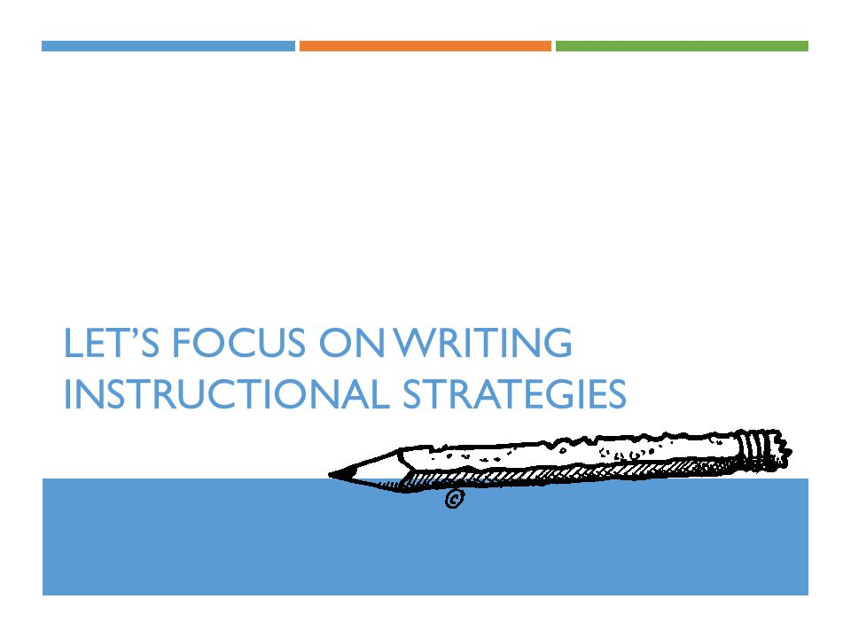 Let's focus on writing instructional strategies