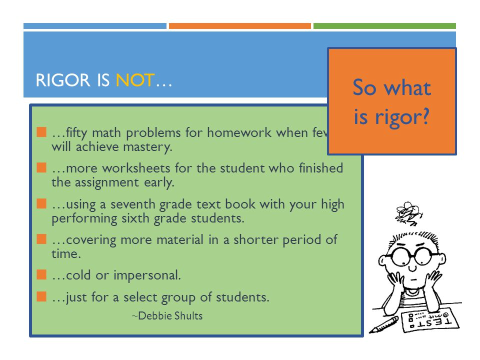 So what is rigor Rigor is NOT…