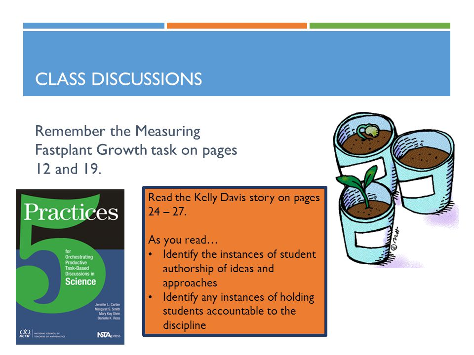 Class Discussions Remember the Measuring Fastplant Growth task on pages 12 and 19. Read the Kelly Davis story on pages 24 – 27.