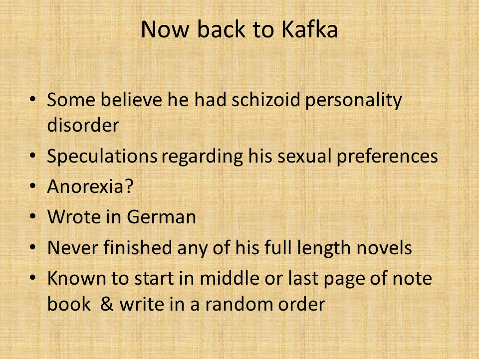 Now back to Kafka Some believe he had schizoid personality disorder