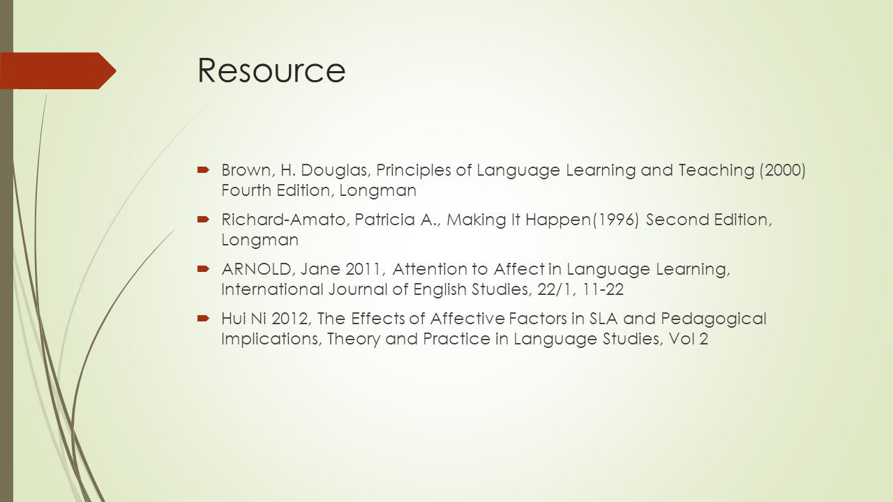 Resource Brown, H. Douglas, Principles of Language Learning and Teaching (2000) Fourth Edition, Longman.