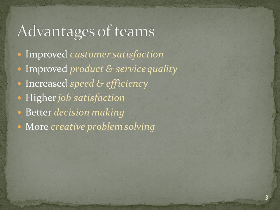 Advantages of teams Improved customer satisfaction