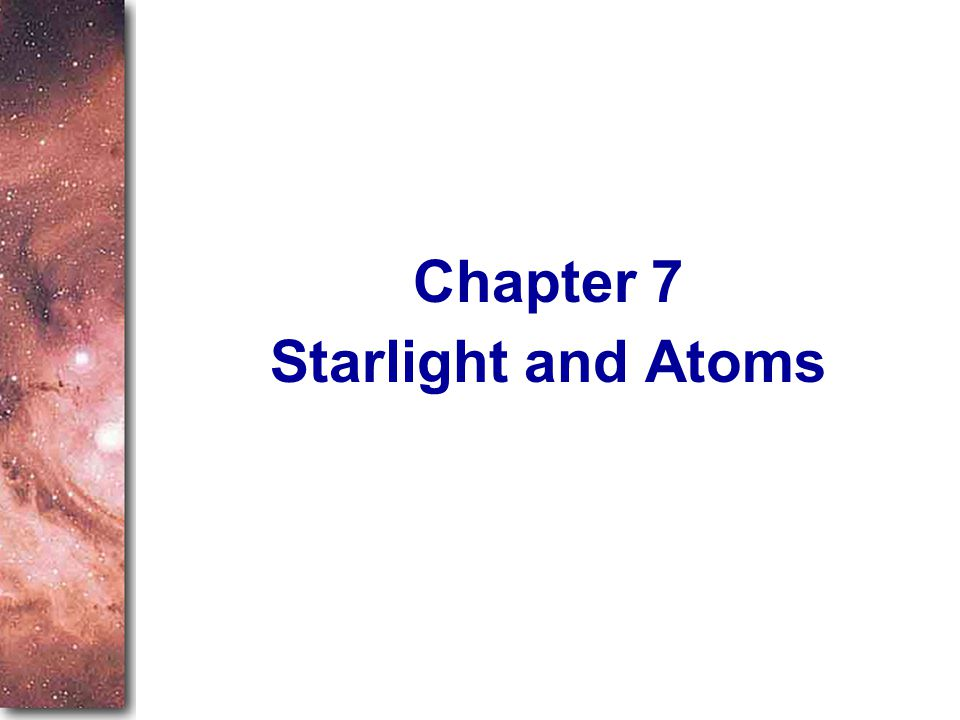 Chapter 7 Starlight and Atoms