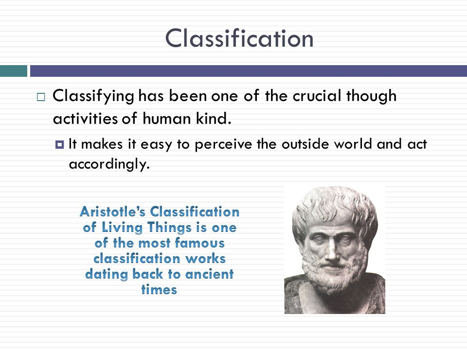 Classification Classifying has been one of the crucial though activities of human kind.