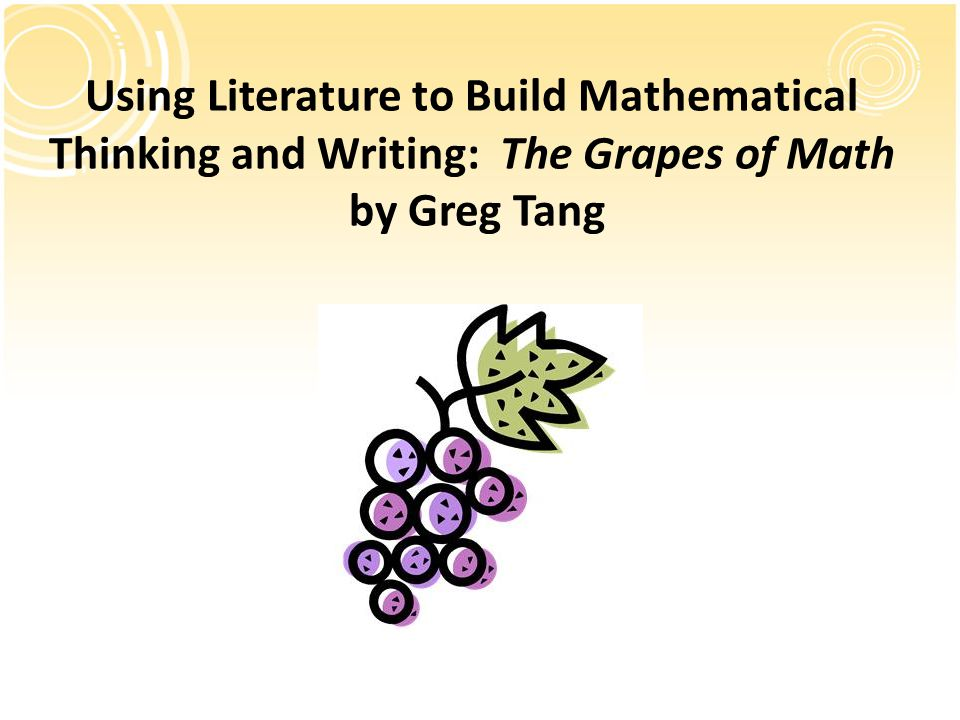 Using Literature to Build Mathematical Thinking and Writing: The Grapes of Math by Greg Tang