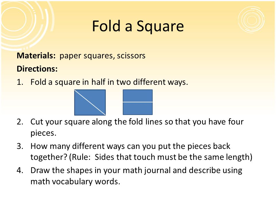 Fold a Square Materials: paper squares, scissors Directions: