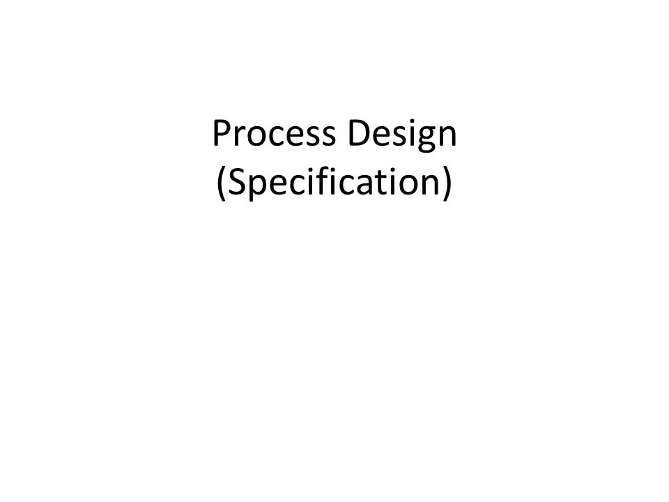 Process Design (Specification)
