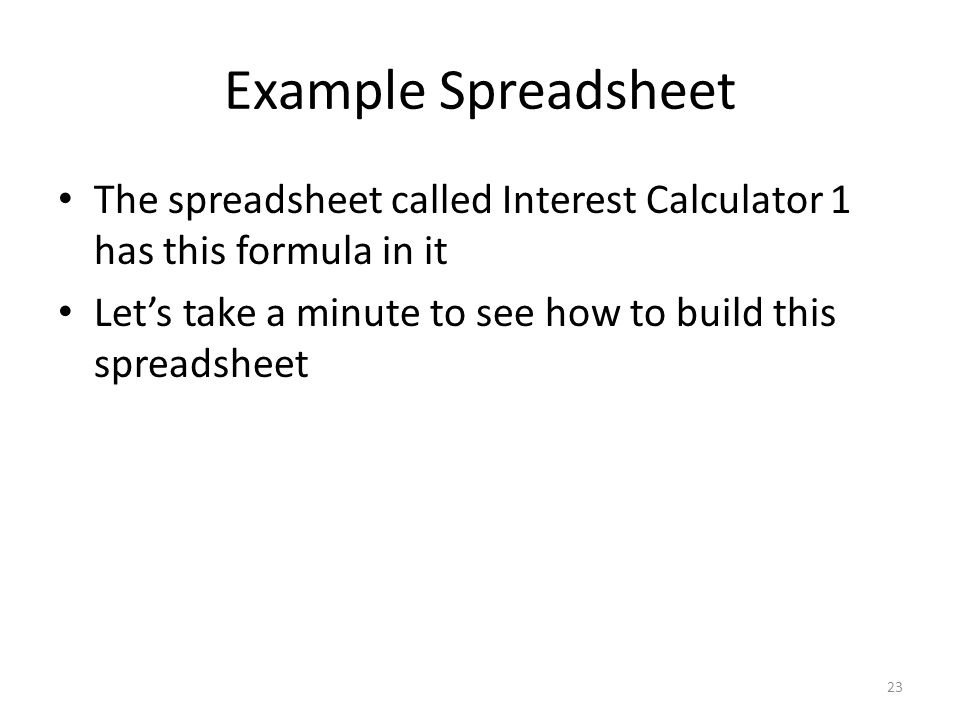 Example Spreadsheet The spreadsheet called Interest Calculator 1 has this formula in it.