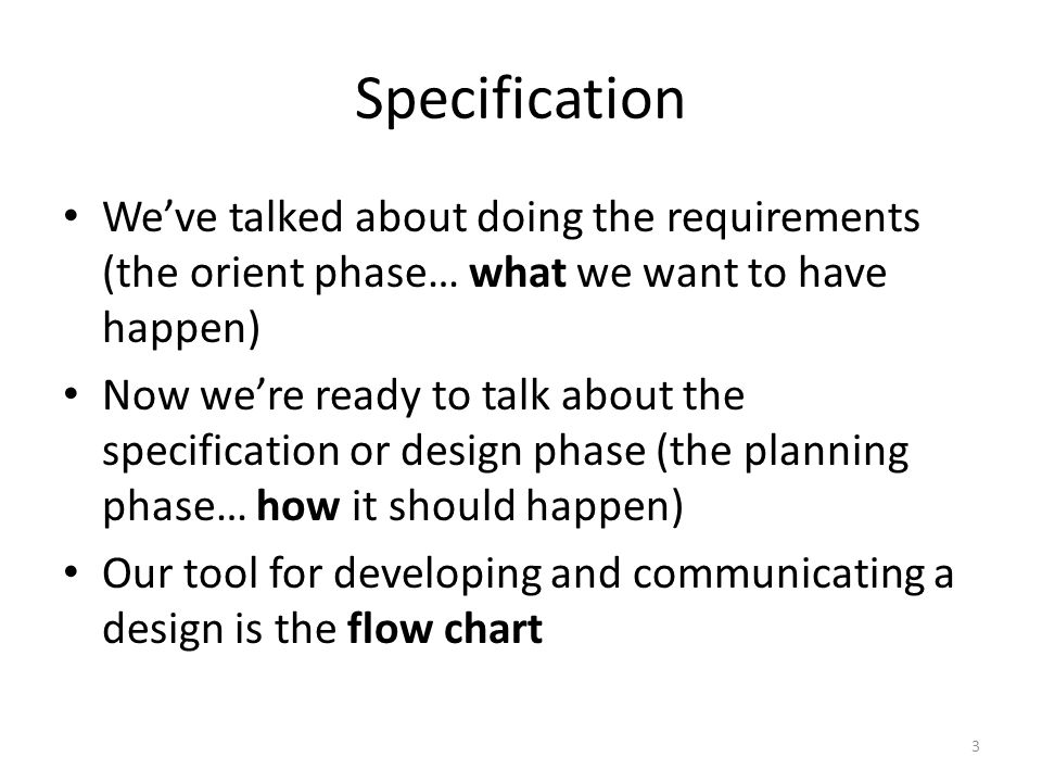 Specification We've talked about doing the requirements (the orient phase… what we want to have happen)