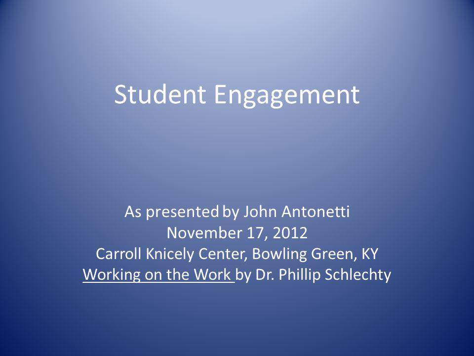 Student Engagement As presented by John Antonetti November 17, 2012