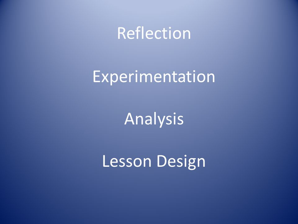 Reflection Experimentation Analysis Lesson Design