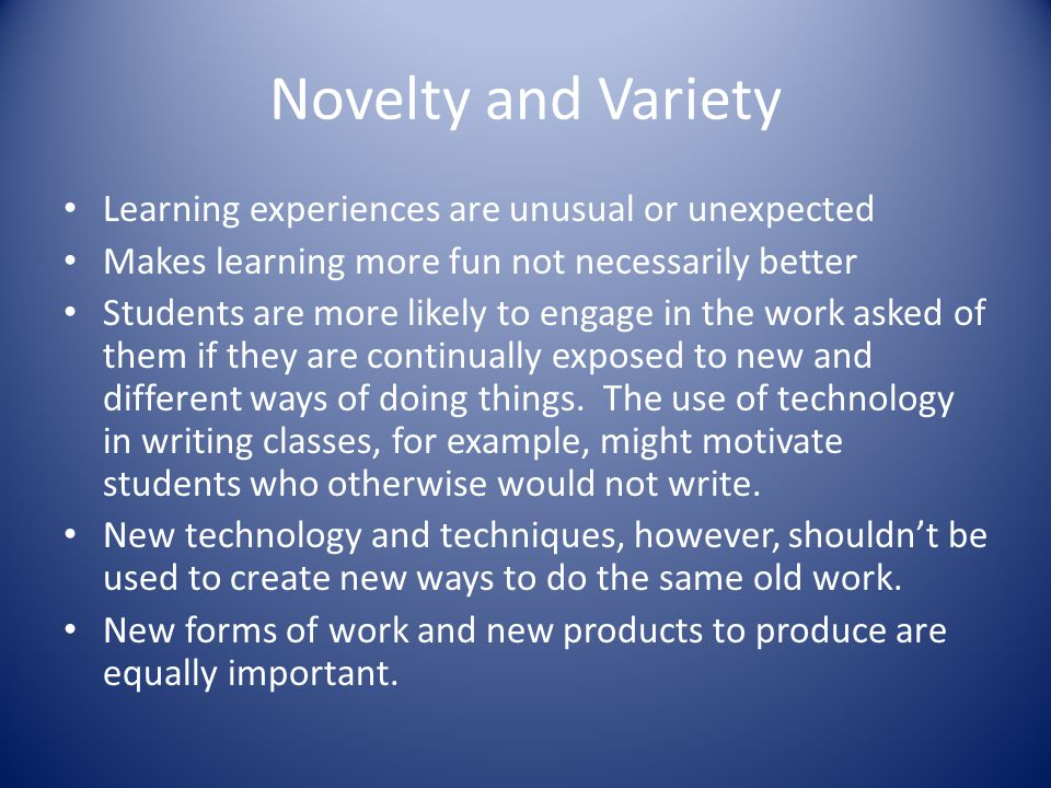 Novelty and Variety Learning experiences are unusual or unexpected