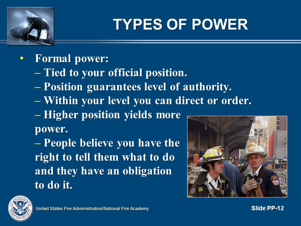 TYPES OF POWER Formal power: – Tied to your official position.