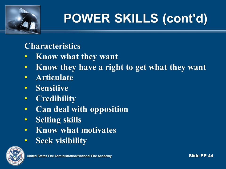 POWER SKILLS (cont d) Characteristics Know what they want