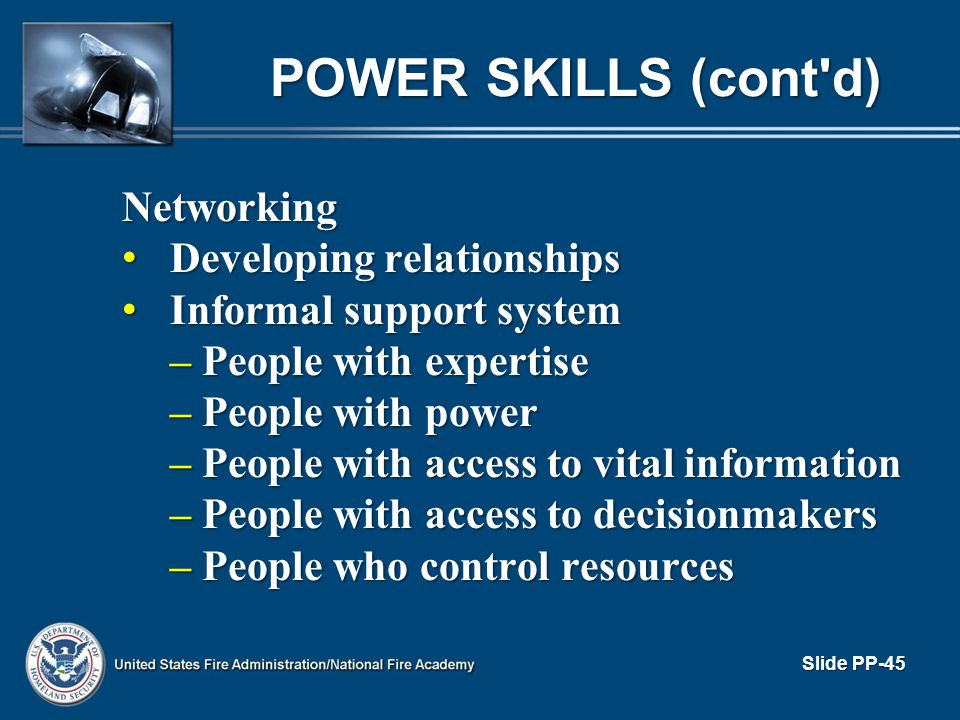POWER SKILLS (cont d) Networking Developing relationships
