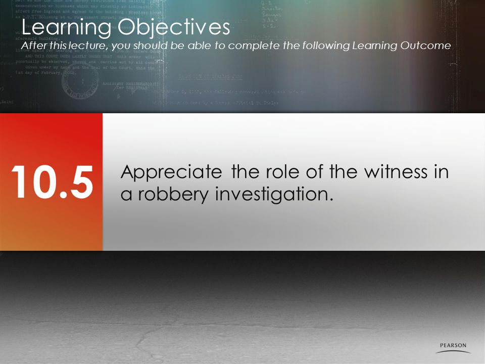 Appreciate the role of the witness in a robbery investigation.