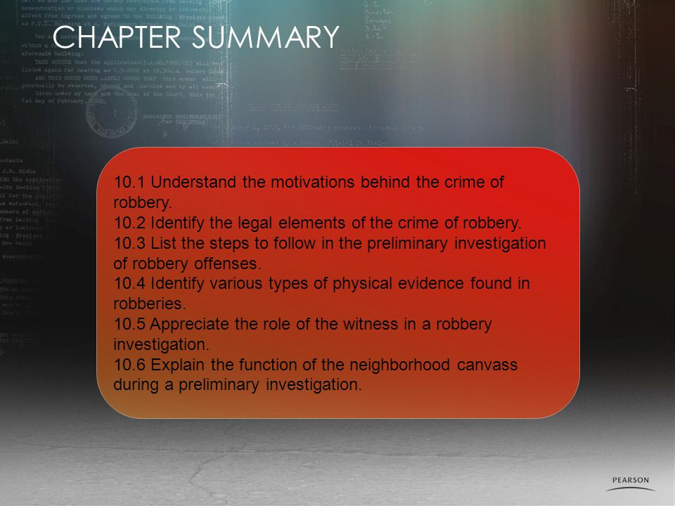 CHAPTER SUMMARY 10.1 Understand the motivations behind the crime of robbery. 10.2 Identify the legal elements of the crime of robbery.