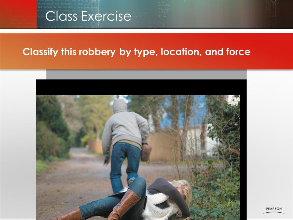 Class Exercise Classify this robbery by type, location, and force