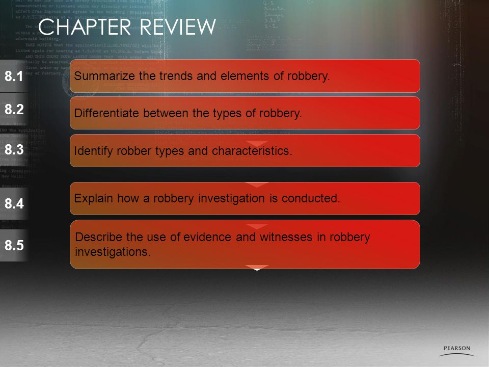 CHAPTER REVIEW 8.1. Summarize the trends and elements of robbery. 8.2. Differentiate between the types of robbery.