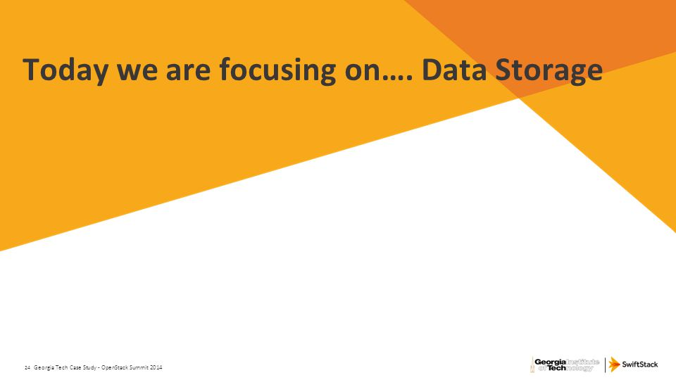 Today we are focusing on…. Data Storage