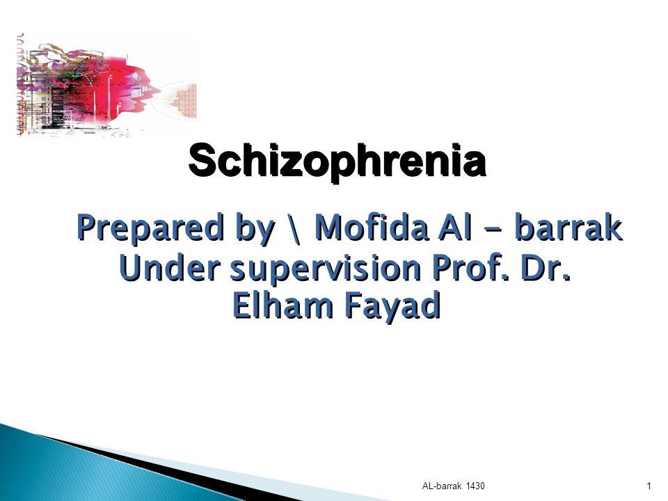 Schizophrenia Prepared by \ Mofida Al - barrak Under supervision Prof.