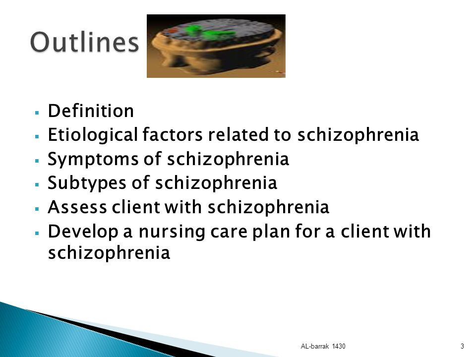 Outlines Definition Etiological factors related to schizophrenia