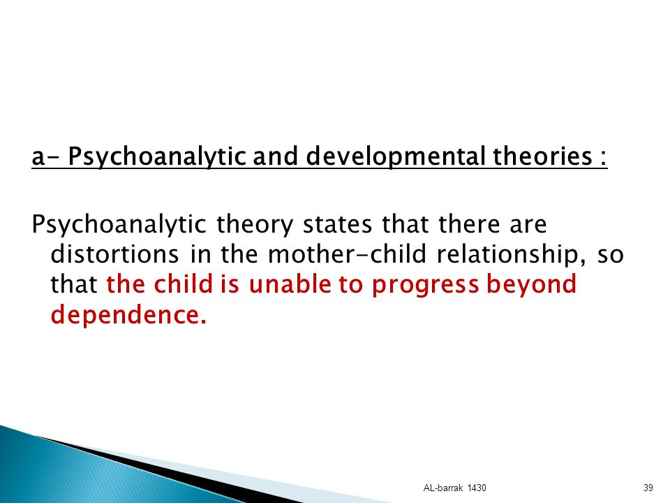 a- Psychoanalytic and developmental theories :