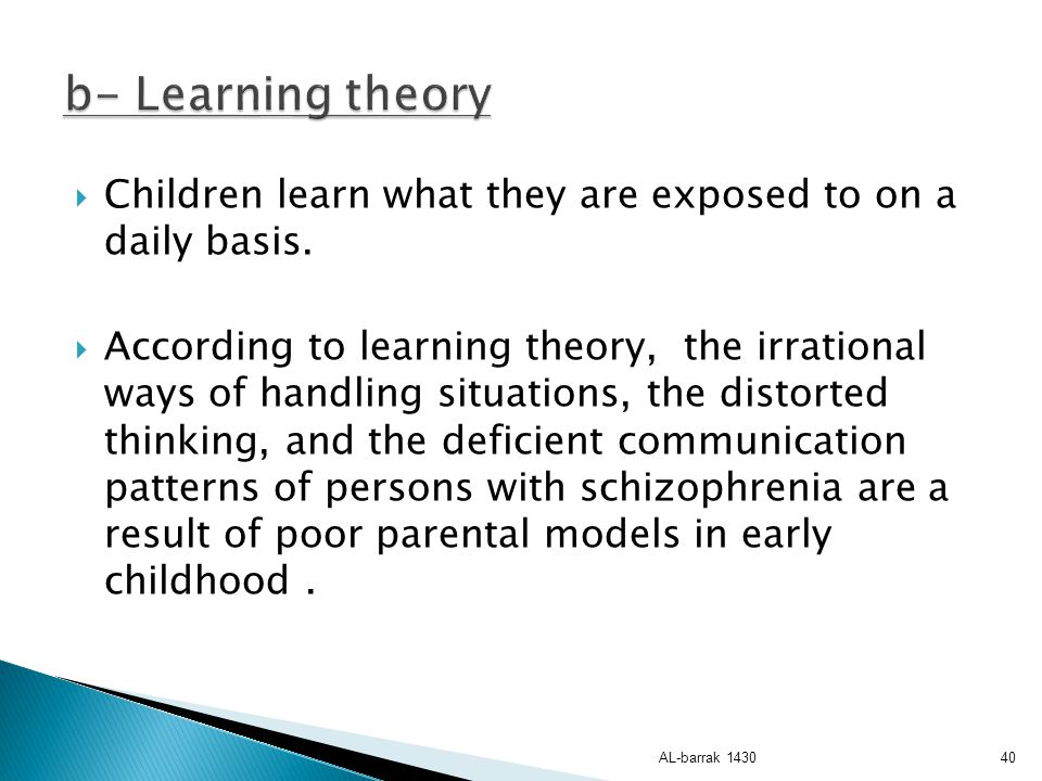b- Learning theory Children learn what they are exposed to on a daily basis.
