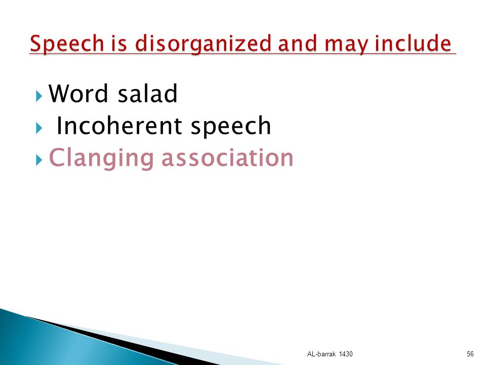 Speech is disorganized and may include