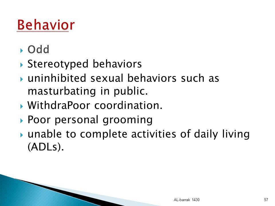 Behavior Odd Stereotyped behaviors