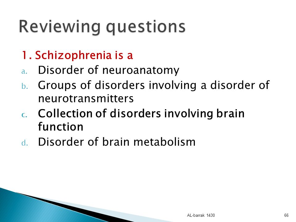 Reviewing questions 1. Schizophrenia is a Disorder of neuroanatomy