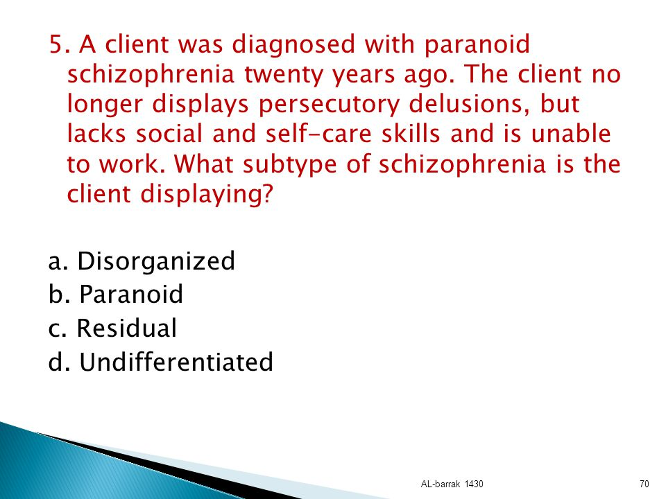5. A client was diagnosed with paranoid schizophrenia twenty years ago