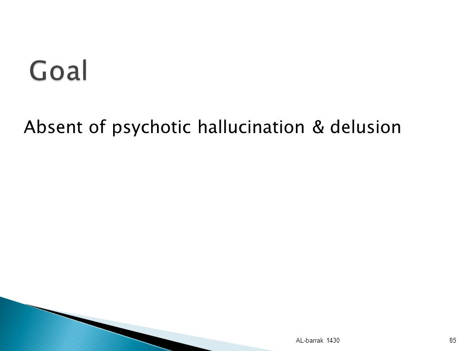 Goal Absent of psychotic hallucination & delusion AL-barrak 1430