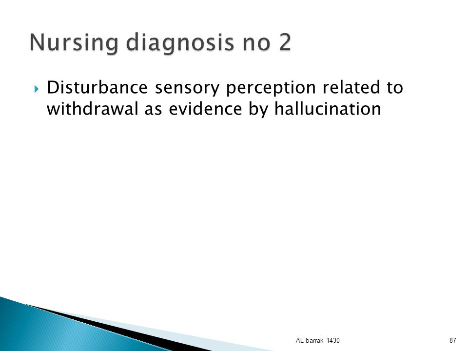 Nursing diagnosis no 2 Disturbance sensory perception related to withdrawal as evidence by hallucination.