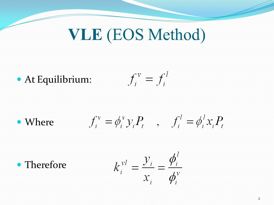 VLE (EOS Method) At Equilibrium: Where Therefore