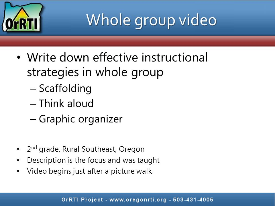 Whole group video Write down effective instructional strategies in whole group. Scaffolding. Think aloud.