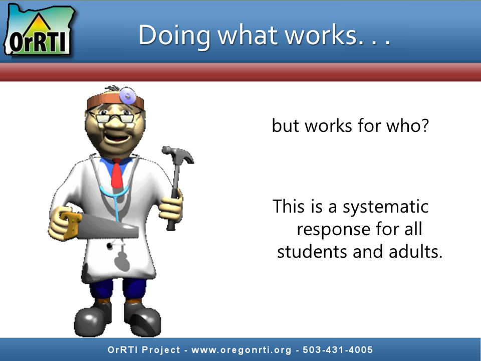 Doing what works. . . but works for who This is a systematic response for all students and adults.