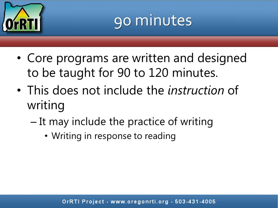 90 minutes Core programs are written and designed to be taught for 90 to 120 minutes. This does not include the instruction of writing.