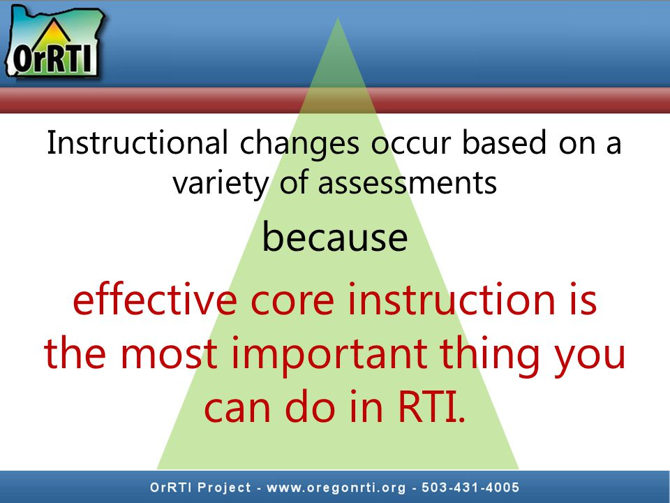 Instructional changes occur based on a variety of assessments
